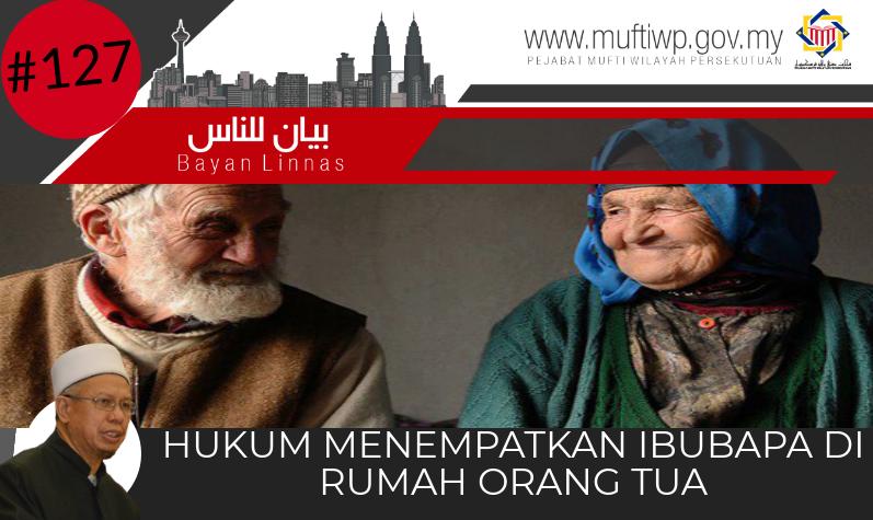 Pejabat Mufti Wilayah Persekutuan Bayan Linnas Siri Ke 127 Hukum Menempatkan Ibubapa Di Rumah Orang Tua