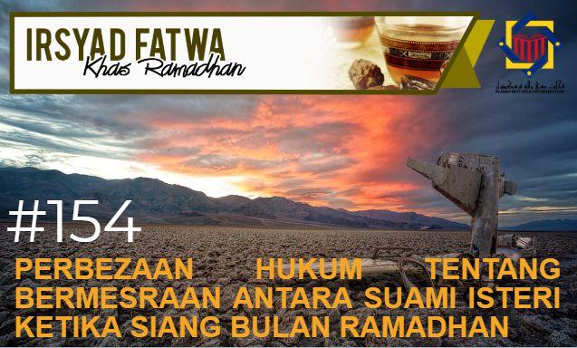 Pejabat Mufti Wilayah Persekutuan Irsyad Al Fatwa Khas Ramadhan Siri Ke 154 Perbezaan Hukum Tentang Bermesraan Antara Suami Isteri Ketika Siang Bulan Ramadhan
