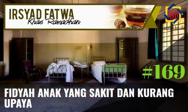 Pejabat Mufti Wilayah Persekutuan Irsyad Fatwa Khas Ramadhan Siri Ke 169 Fidyah Anak Yang Sakit Dan Kurang Upaya