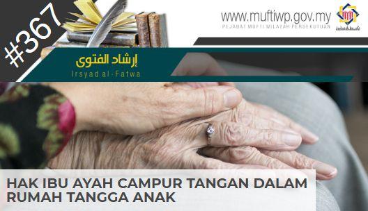 Pejabat Mufti Wilayah Persekutuan Irsyad Al Fatwa Siri Ke 367 Hak Ibu Ayah Campur Tangan Dalam Rumah Tangga Anak