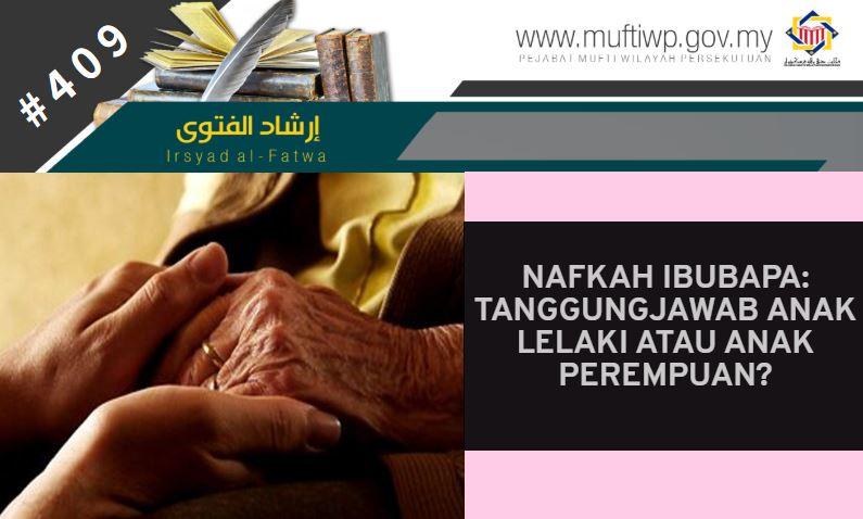 Pejabat Mufti Wilayah Persekutuan Irsyad Al Fatwa Siri Ke 410 Nafkah Ibubapa Tanggungjawab Anak Lelaki Atau Anak Perempuan