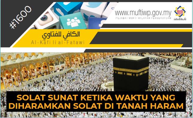 Pejabat Mufti Wilayah Persekutuan Al Kafi 1600 Solat Sunat Ketika Waktu Yang Diharamkan Solat Di Tanah Haram
