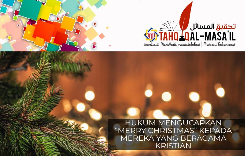 Pejabat Mufti Wilayah Persekutuan Tahqiq Al Masail 7 Hukum Mengucapkan Merry Christmas Kepada Mereka Yang Beragama Kristian