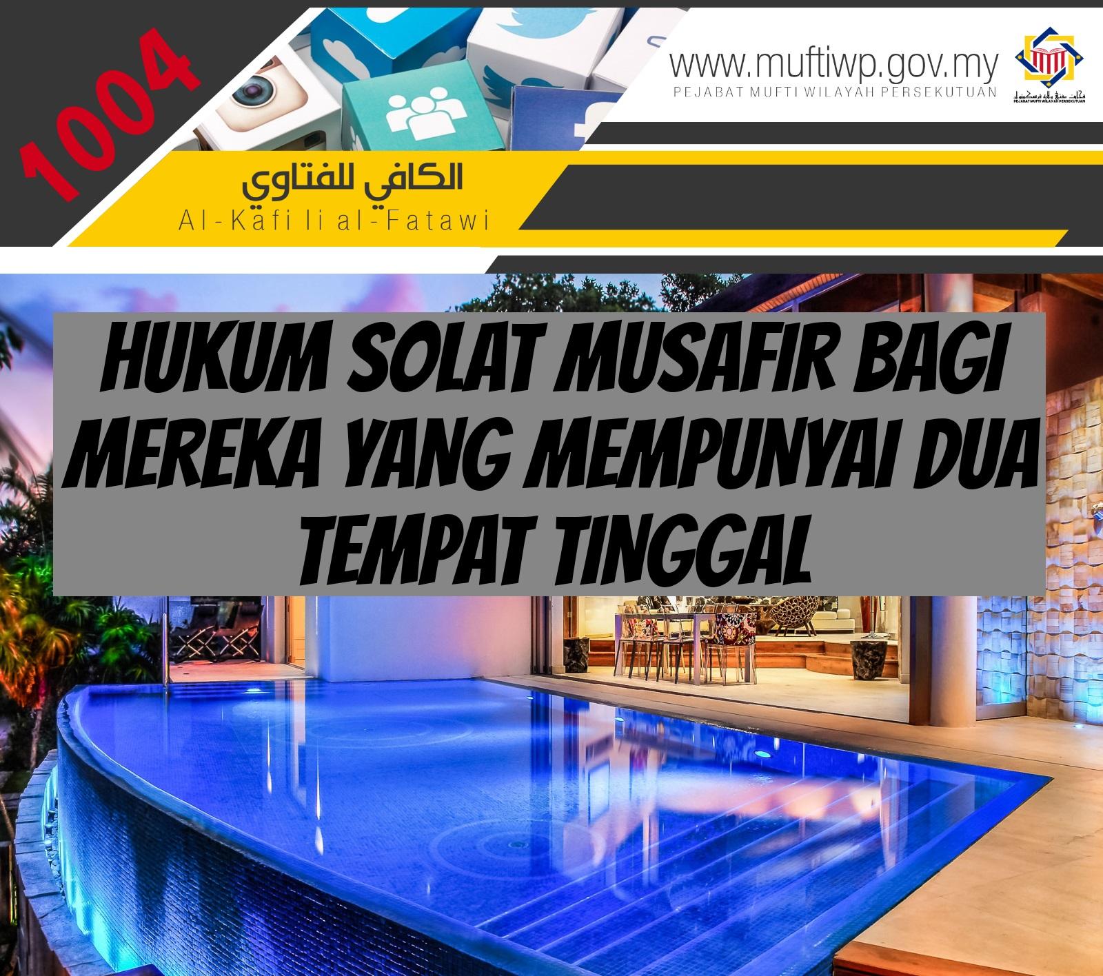 Pejabat Mufti Wilayah Persekutuan Al Kafi 1004 Hukum Solat Musafir Bagi Mereka Yang Mempunyai Dua Tempat Tinggal