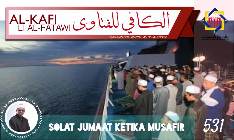Pejabat Mufti Wilayah Persekutuan Al Kafi Li Al Fatawi Siri Ke 531 Solat Jumaat Dalam Musafir