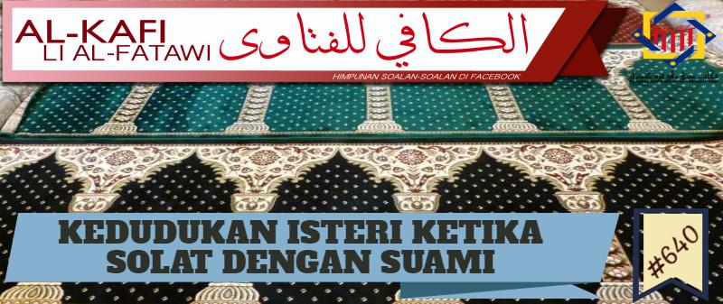 Pejabat Mufti Wilayah Persekutuan Al Kafi 640 Kedudukan Saf Isteri Ketika Solat Dengan Suami